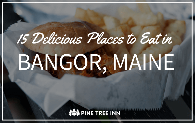15 Places to Eat Bangor, Maine (Something for Everyone!)