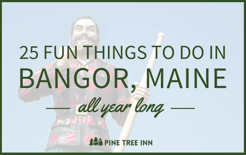 25 Fun Things to Do in Bangor, Maine (All Year Long)