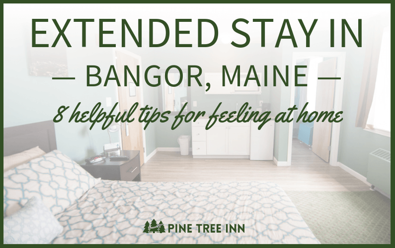Extended Stay in Bangor, Maine: 8 Helpful Tips to Feel at Home